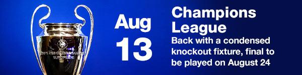 UEFA Champions League - August 13 - 24 (Australia Date)